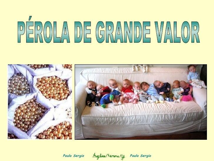 Paulo Sergio  Paulo Sergio PÉROLA DE GRANDE VALOR