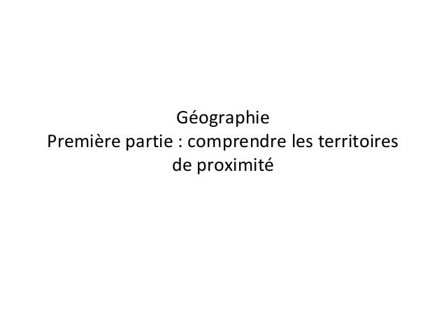 Géographie Première partie : comprendre les territoires de proximité