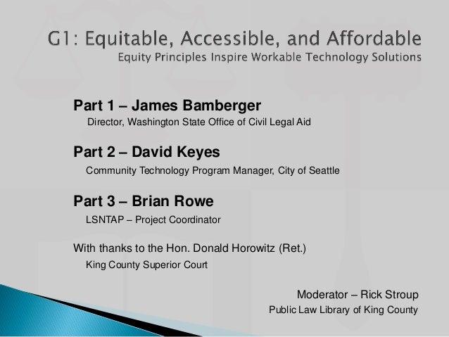 Part 1 – James Bamberger Director, Washington State Office of Civil Legal Aid Part 2 – David Keyes Community Technology Pr...