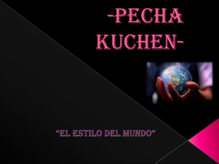 "G1-Pecha Kuchen-<br />""EL ESTILO DEL MUNDO""<br />"