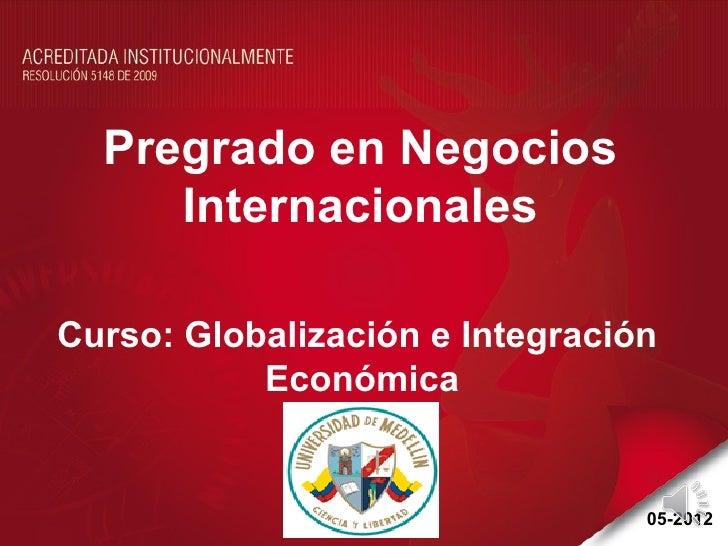 Pregrado en Negocios     InternacionalesCurso: Globalización e Integración           Económica                            ...