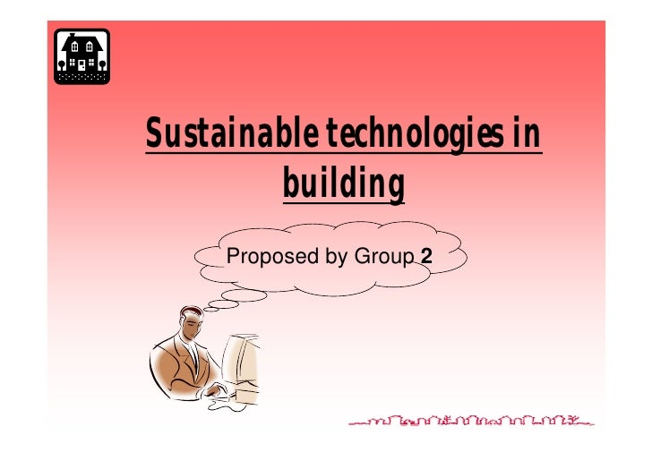 Sustainable technologies in         building      Proposed by Group 2