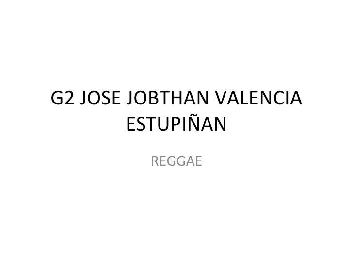 G2 JOSE JOBTHAN VALENCIA ESTUPIÑAN REGGAE