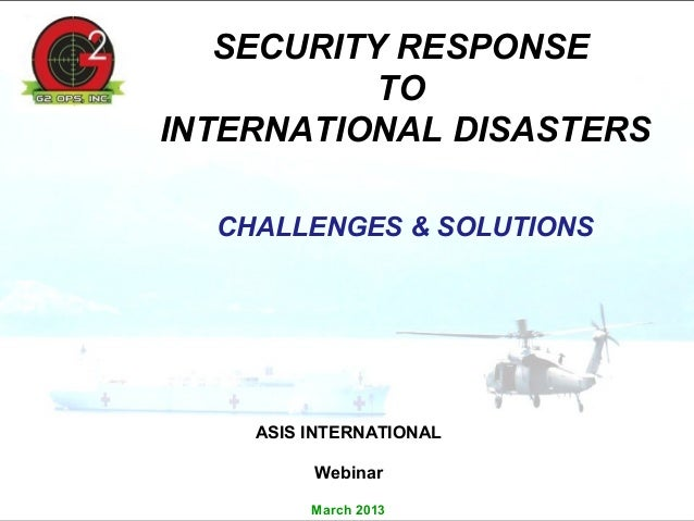 SECURITY RESPONSE           TOINTERNATIONAL DISASTERS  CHALLENGES & SOLUTIONS    ASIS INTERNATIONAL         Webinar       ...