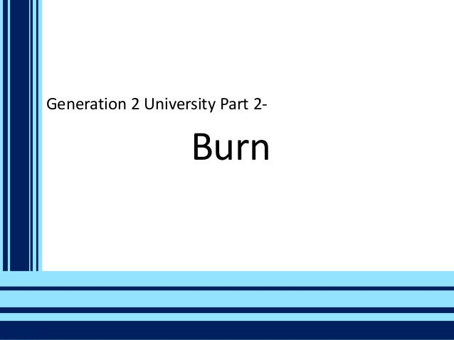 Generation 2 University Part 2-  Burn
