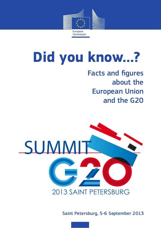 Facts and figures about the European Union and the G20 Did you know…? Saint Petersburg, 5-6 September 2013