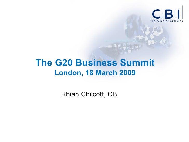 The G20 Business Summit London, 18 March 2009 Rhian Chilcott, CBI