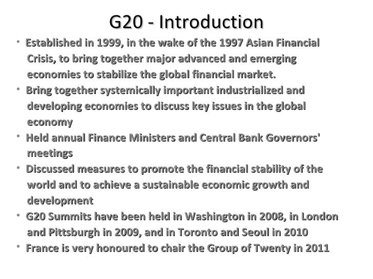 G20 - Introduction <ul><li>Established in 1999, in the wake of the 1997 Asian Financial  </li></ul><ul><li>Crisis, to brin...