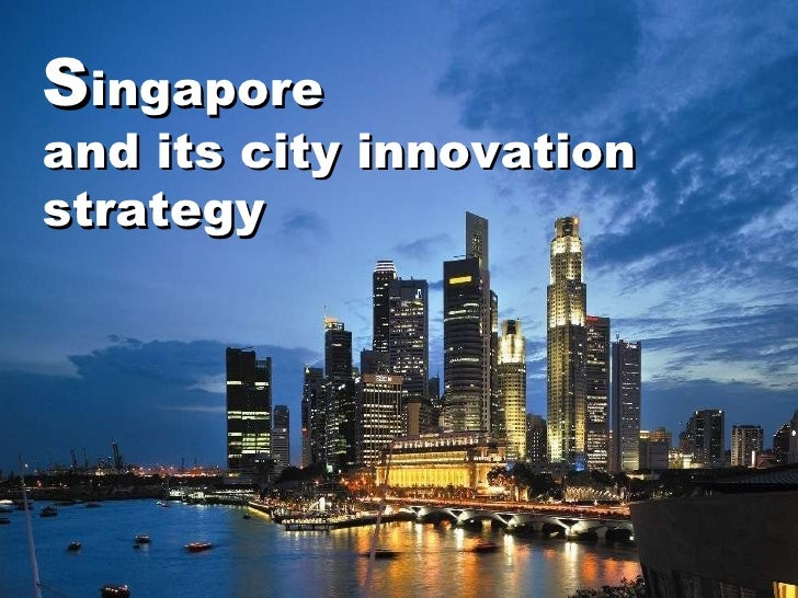 S ingapore  and its city innovation strategy