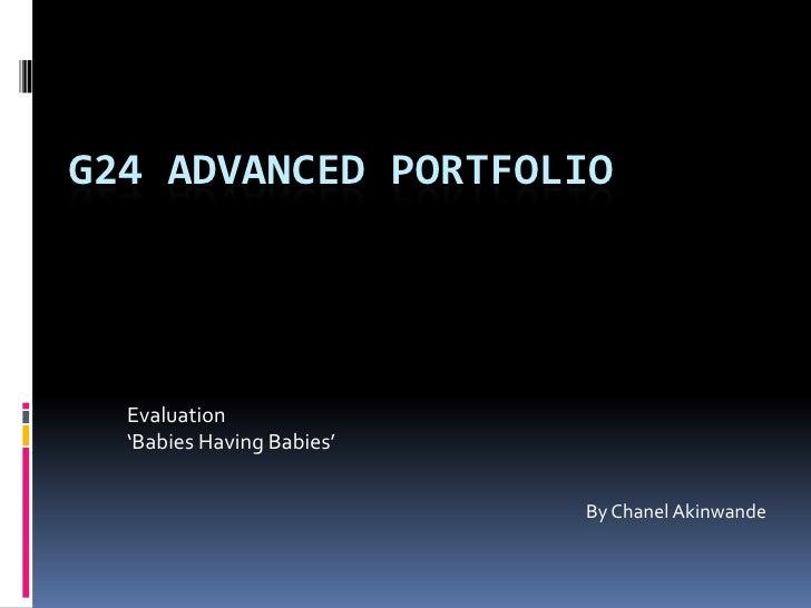 G24 Advanced Portfolio<br />Evaluation<br />'Babies Having Babies'<br />By Chanel Akinwande<br />