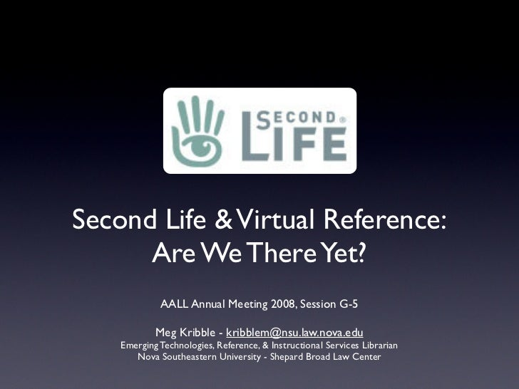 Second Life  Virtual Reference:       Are We There Yet?              AALL Annual Meeting 2008, Session G-5              Me...