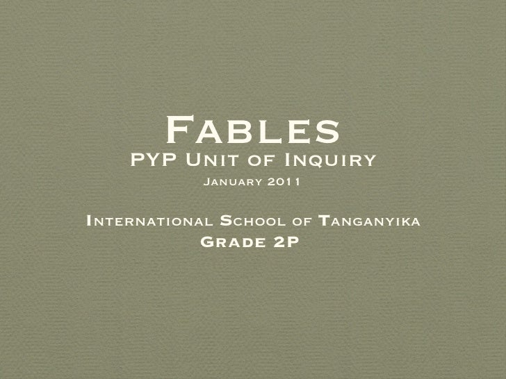 Fables <ul><li>I nternational  S chool of  T anganyika </li></ul><ul><li>Grade 2P  </li></ul>PYP Unit of Inquiry January 2...