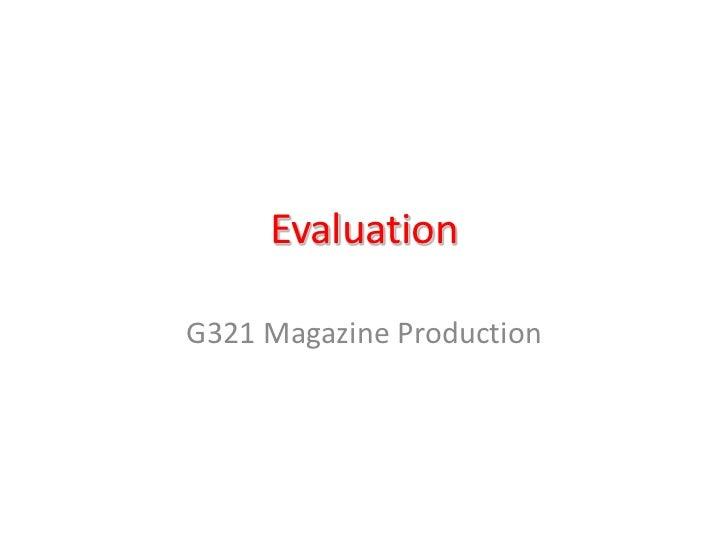 Evaluation<br />G321 Magazine Production<br />