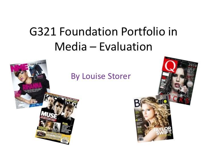G321 Foundation Portfolio in    Media – Evaluation       By Louise Storer