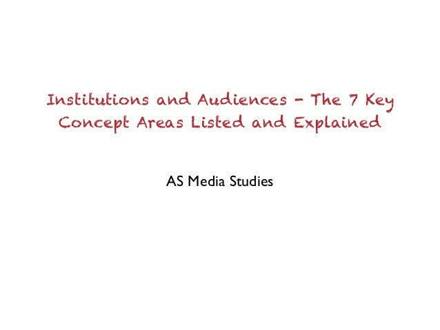 Institutions and Audiences - The 7 KeyConcept Areas Listed and ExplainedAS Media Studies