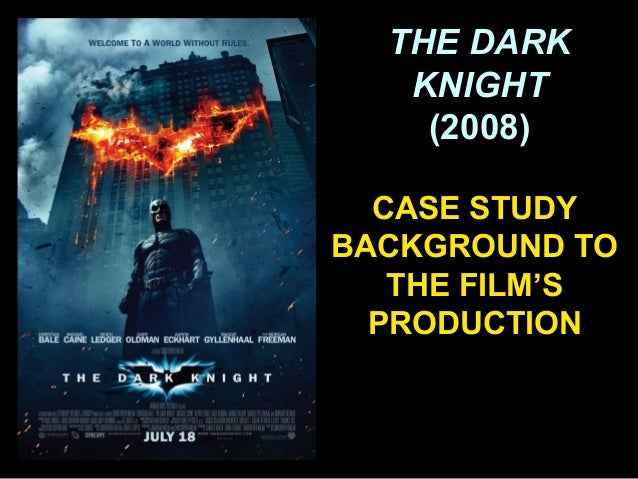 THE DARKKNIGHT(2008)CASE STUDYBACKGROUND TOTHE FILM'SPRODUCTION