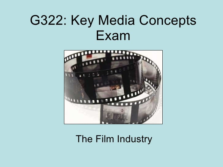 G322: Key Media Concepts Exam The Film Industry
