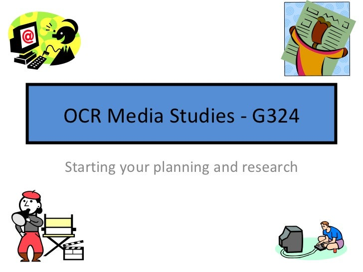 OCR Media Studies - G324 Starting your planning and research