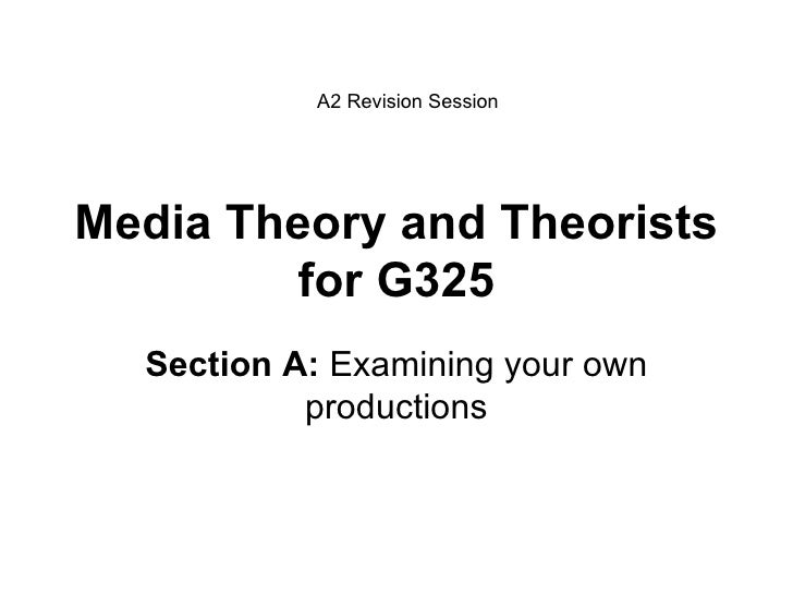 Media Theory and Theorists for G325 Section A:  Examining your own productions A2 Revision Session