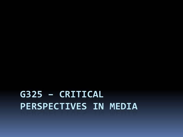 G325 – CRITICALPERSPECTIVES IN MEDIA