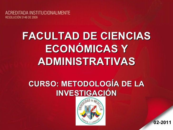 FACULTAD DE CIENCIAS ECONÓMICAS Y ADMINISTRATIVAS CURSO: METODOLOGÍA DE LA INVESTIGACIÓN 02-2011