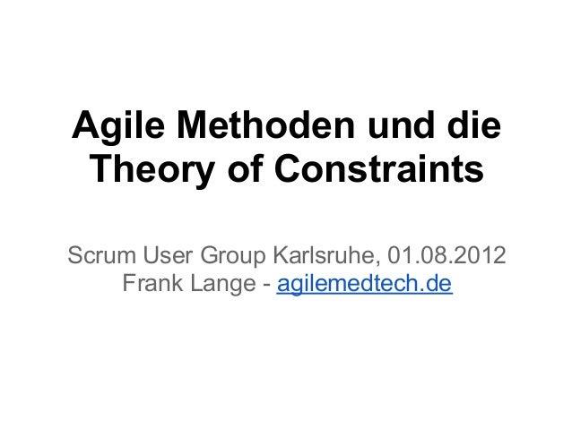 Agile Methoden und die Theory of Constraints Scrum User Group Karlsruhe, 01.08.2012 Frank Lange - agilemedtech.de