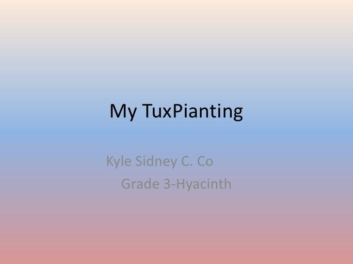 My TuxPianting<br />Kyle Sidney C. Co<br />Grade 3-Hyacinth<br />
