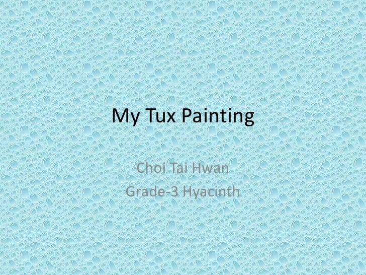 My Tux Painting<br />Choi Tai Hwan<br />Grade-3 Hyacinth<br />