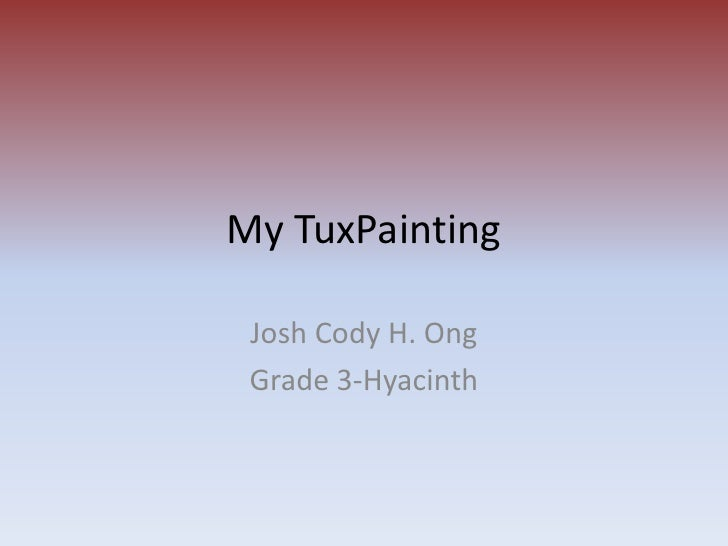 My TuxPainting<br />Josh Cody H. Ong<br />Grade 3-Hyacinth<br />