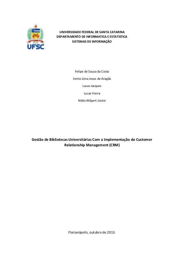 UNIVERSIDADE FEDERAL DE SANTA CATARINA DEPARTAMENTO DE INFORMATICA E ESTATISTICA SISTEMAS DE INFORMAÇÃO  Felipe de Souza d...