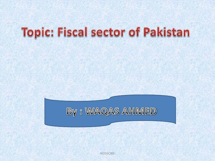 FISCAL SECTOR OF PAKISTAN