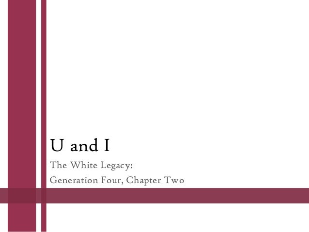U and I The White Legacy: Generation Four, Chapter Two