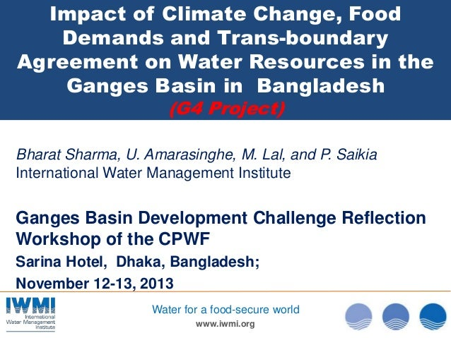 G4 impact of climate change, food demands and trans-boundary agreement on water resources in the ganges basin in  bangladesh