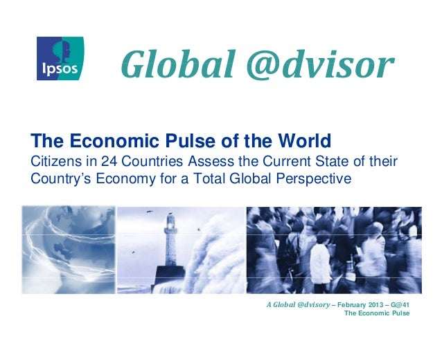 Global	@dvisor              Global @dvisorThe Economic Pulse of the WorldCitizens in 24 Countries Assess the Current State...