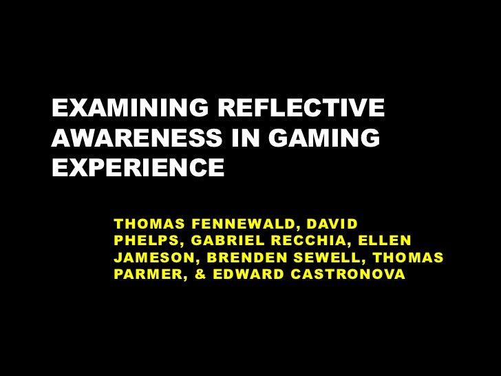 Examining Reflective Awareness in Gaming Experience<br />Thomas Fennewald, David Phelps, Gabriel Recchia, Ellen Jameson, B...