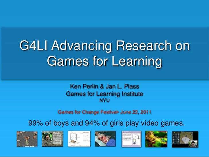 G4LI Advancing Research on Games for Learning<br />Ken Perlin & Jan L. Plass<br />Games for Learning Institute<br />NYU<br...