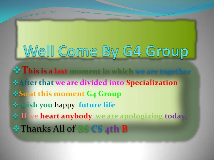 Well Come By G4 Group <br /><ul><li>This is a lastmoment in which we are together