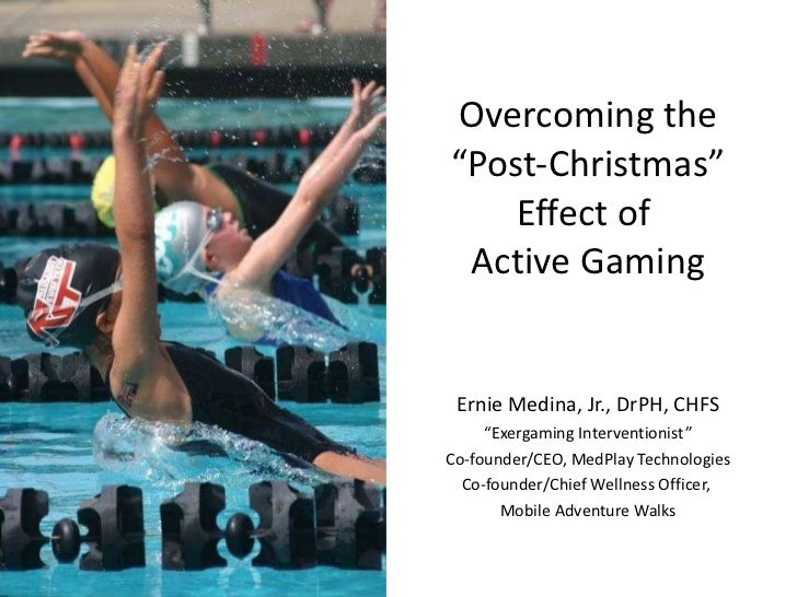 "Overcoming the ""Post-Christmas"" Effect of  Active Gaming Ernie Medina, Jr., DrPH, CHFS "" Exergaming Interventionist"" Co-fo..."