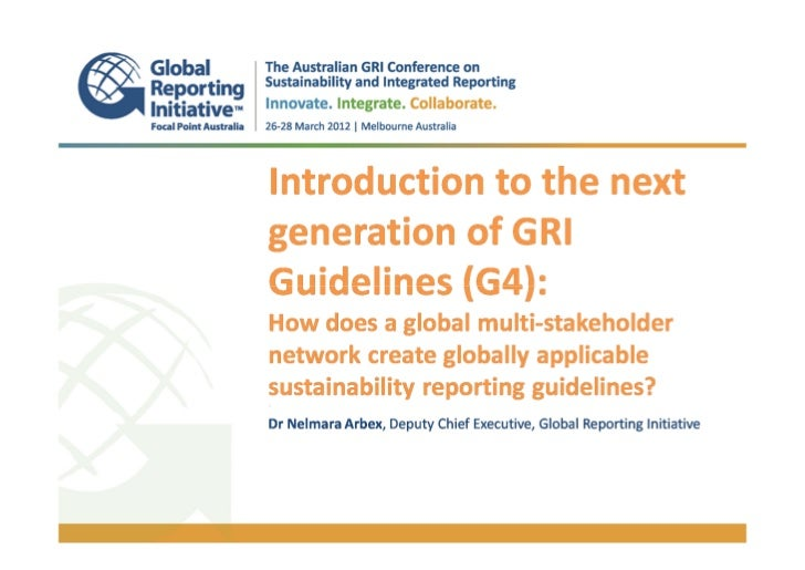 Introduction to the next generation of GRI Guidelines (G4): How does a global multi-stakeholder network create globally applicable sustainability reporting guidelines? - Dr Nelmara Arbex