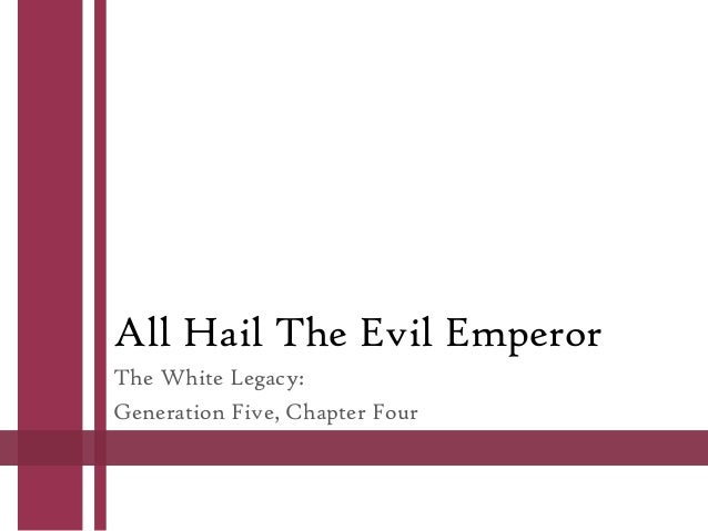 All Hail The Evil Emperor The White Legacy: Generation Five, Chapter Four