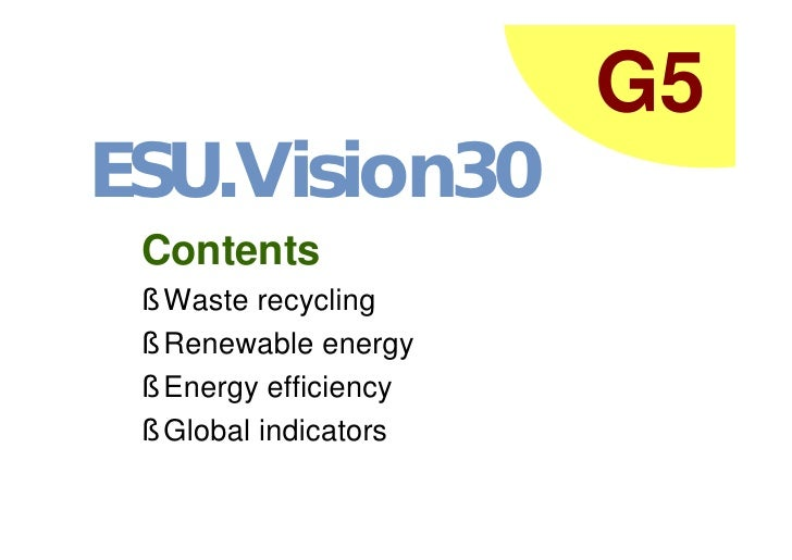 G5 ESU.Vision30  Contents  § Waste recycling  § Renewable energy  § Energy efficiency  § Global indicators