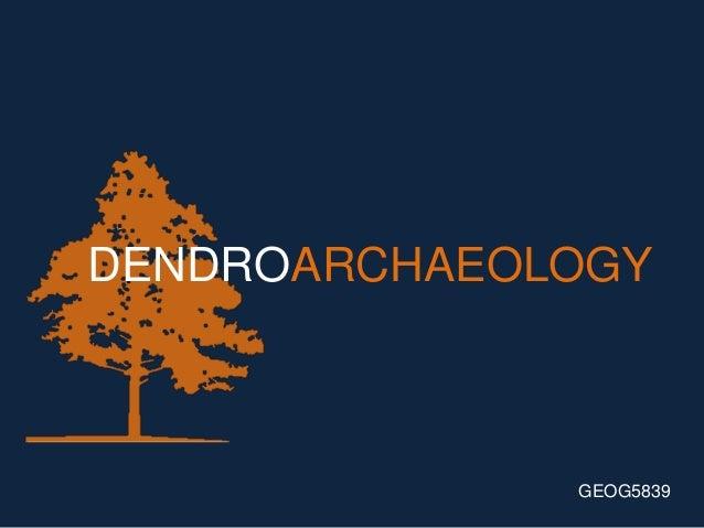 DENDROARCHAEOLOGY              GEOG5839