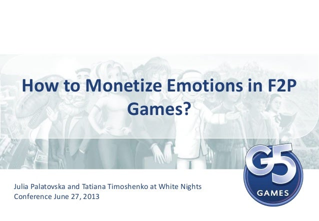 How to Monetize Emotions in F2P Games? Julia Palatovska and Tatiana Timoshenko at White Nights Conference June 27, 2013