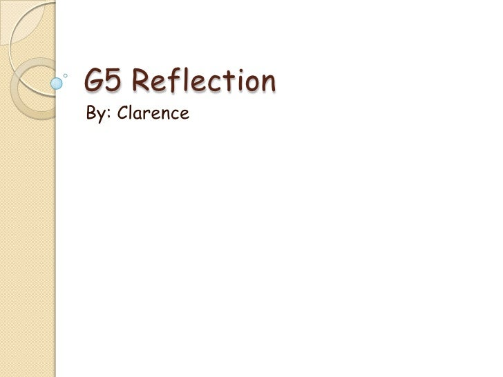 G5 ReflectionBy: Clarence