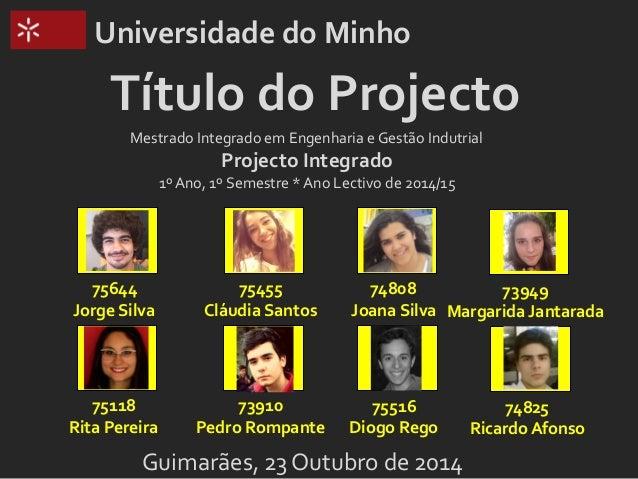 Universidade  do  Minho  Título  do  Projecto  Mestrado  Integrado  em  Engenharia  e  Gestão  Indutrial  Projecto  Integr...