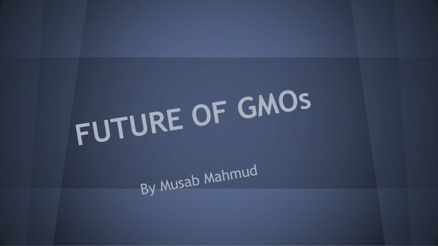 Table of contents : - Introduction about Gmos - An Example Of GM - Benefits of GMOs - Harmful Effects of GMOs - Future of ...