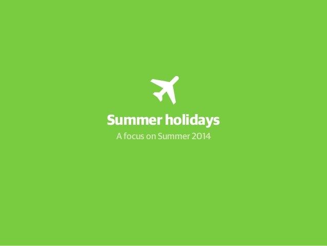 Summer holidays A focus on Summer 2014