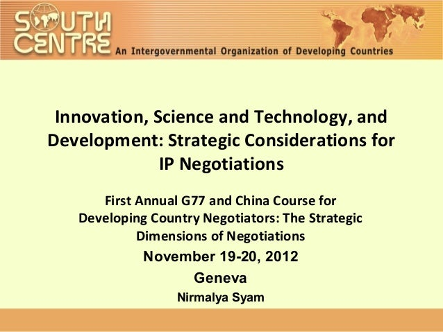 Innovation, Science and Technology, andDevelopment: Strategic Considerations for              IP Negotiations      First A...