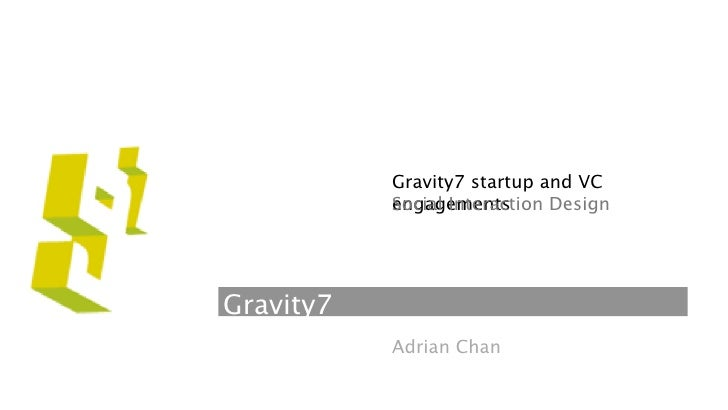 Gravity7 startup engagements            Social Interaction Design     Gravity7            Adrian Chan