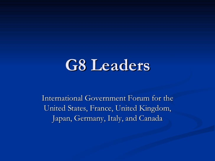G8 Leaders International Government Forum for the United States, France, United Kingdom, Japan, Germany, Italy, and Canada